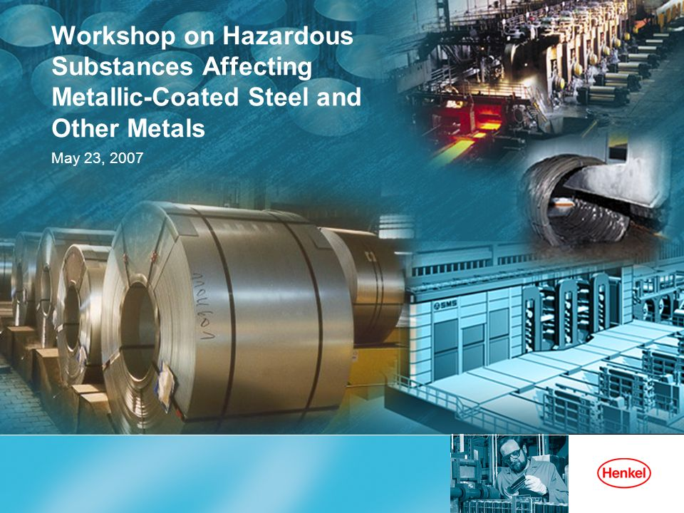 Workshop on Hazardous Substances Affecting Metallic-Coated Steel and Other Metals May 23, 2007