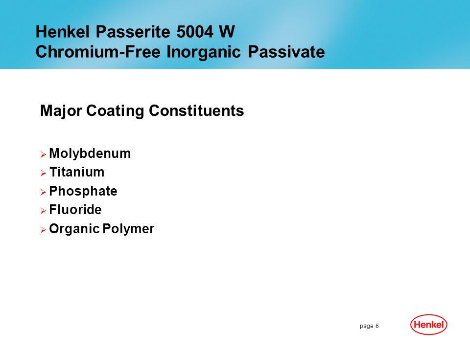 page 6 Henkel Passerite 5004 W Chromium-Free Inorganic Passivate Major Coating Constituents Molybdenum Titanium Phosphate Fluoride Organic Polymer