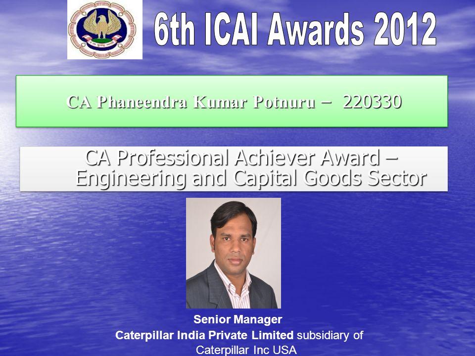 CA Phaneendra Kumar Potnuru – 220330 CA Phaneendra Kumar Potnuru – 220330 CA Professional Achiever Award – Engineering and Capital Goods Sector CA Pro