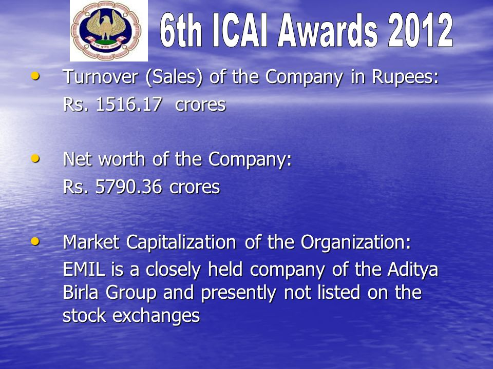 Turnover (Sales) of the Company in Rupees: Turnover (Sales) of the Company in Rupees: Rs. 1516.17 crores Net worth of the Company: Net worth of the Co