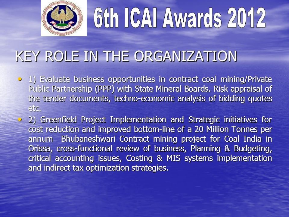 KEY ROLE IN THE ORGANIZATION 1) Evaluate business opportunities in contract coal mining/Private Public Partnership (PPP) with State Mineral Boards. Ri