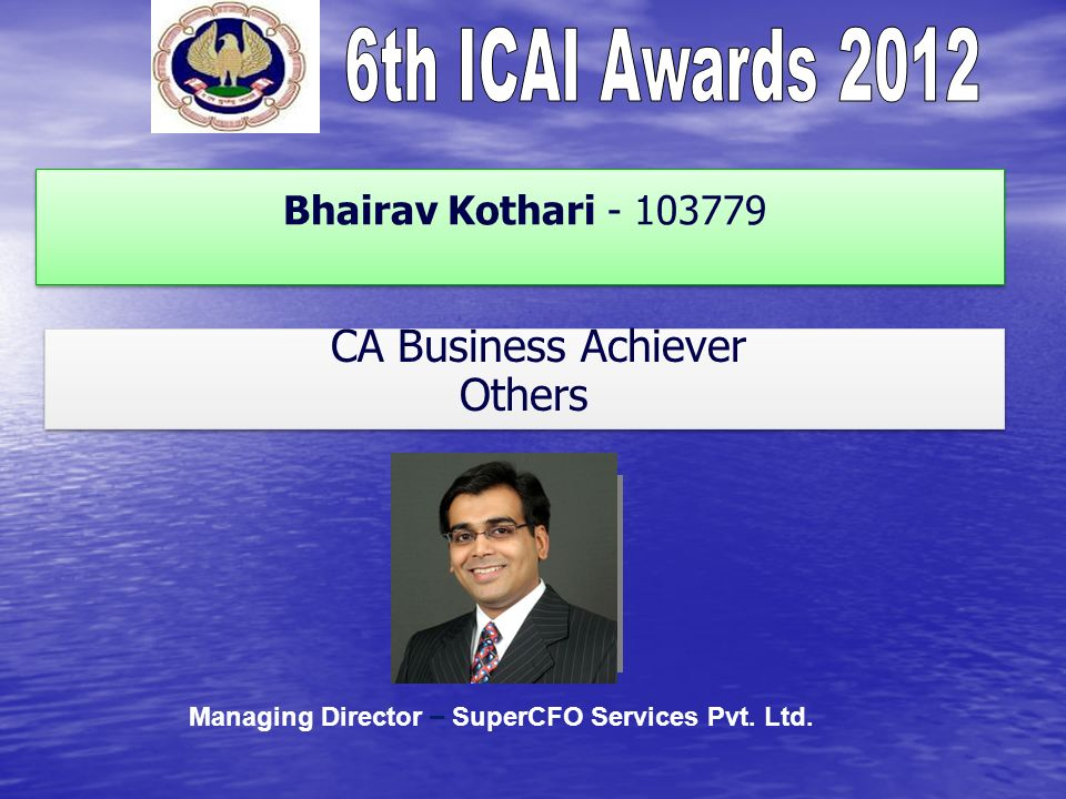 Bhairav Kothari - 103779 CA Business Achiever Others CA Business Achiever Others Managing Director – SuperCFO Services Pvt.