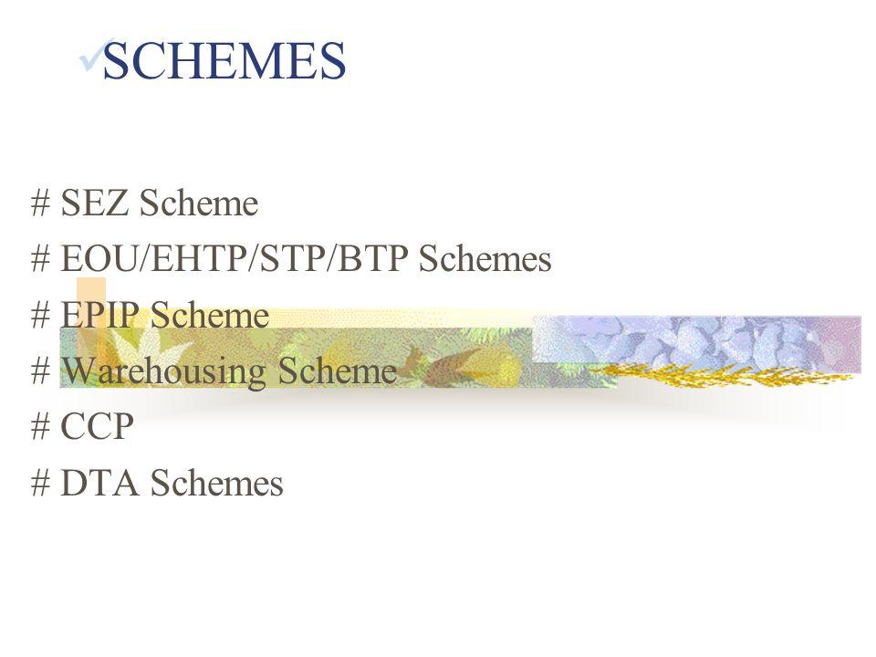 SCHEMES # SEZ Scheme # EOU/EHTP/STP/BTP Schemes # EPIP Scheme # Warehousing Scheme # CCP # DTA Schemes