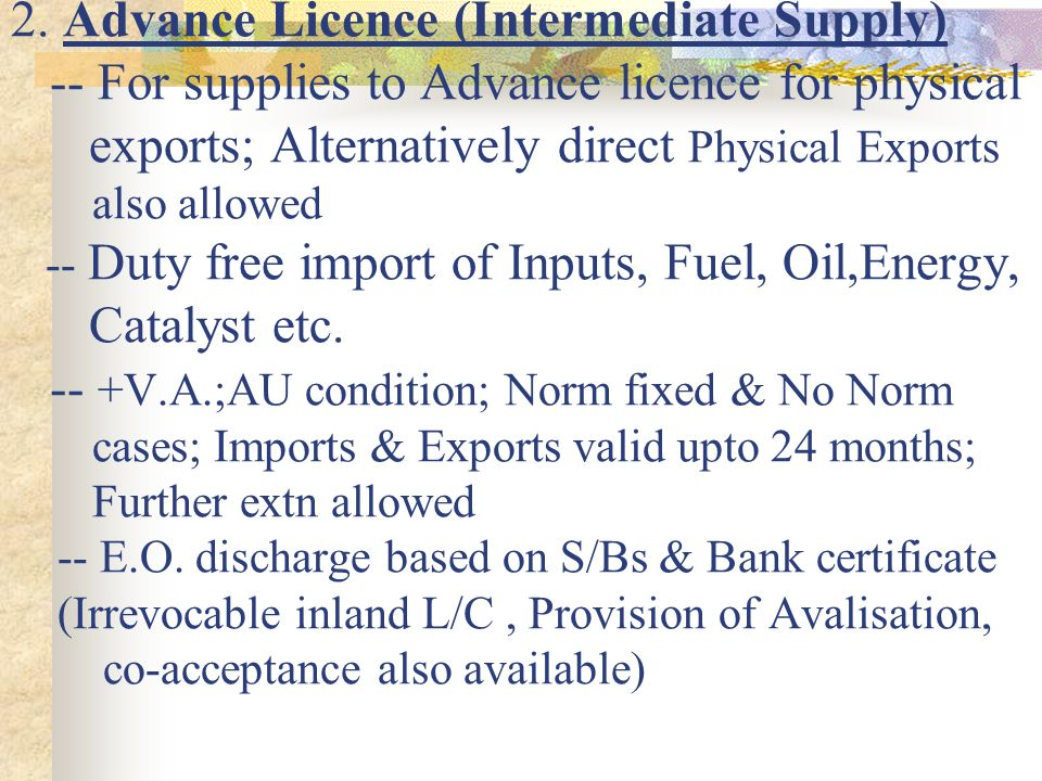 2. Advance Licence (Intermediate Supply) -- For supplies to Advance licence for physical exports; Alternatively direct Physical Exports also allowed -
