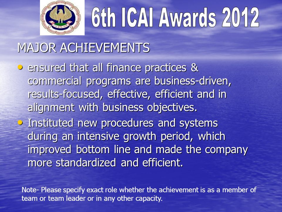MAJOR ACHIEVEMENTS ensured that all finance practices & commercial programs are business-driven, results-focused, effective, efficient and in alignment with business objectives.
