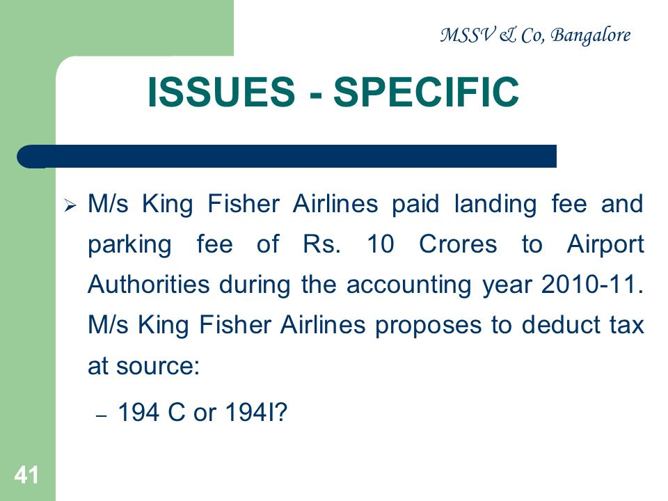 MSSV & Co, Bangalore 41 ISSUES - SPECIFIC M/s King Fisher Airlines paid landing fee and parking fee of Rs. 10 Crores to Airport Authorities during the