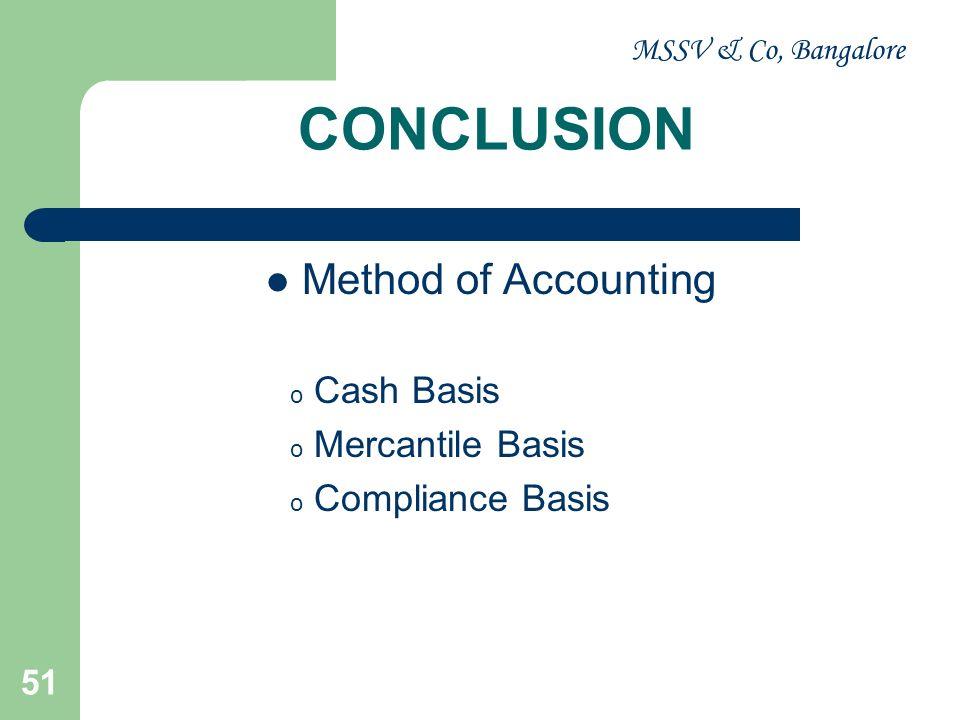 MSSV & Co, Bangalore 51 CONCLUSION Method of Accounting o Cash Basis o Mercantile Basis o Compliance Basis