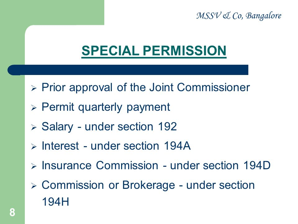 MSSV & Co, Bangalore 8 SPECIAL PERMISSION Prior approval of the Joint Commissioner Permit quarterly payment Salary - under section 192 Interest - unde