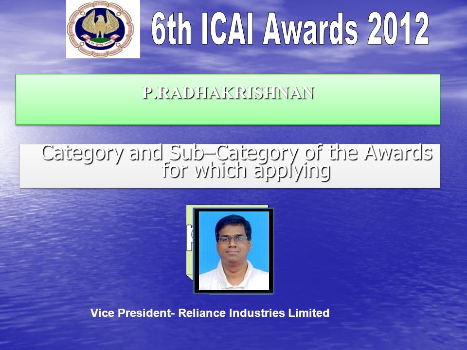 P.RADHAKRISHNANP.RADHAKRISHNAN Category and Sub–Category of the Awards for which applying Category and Sub–Category of the Awards for which applying V