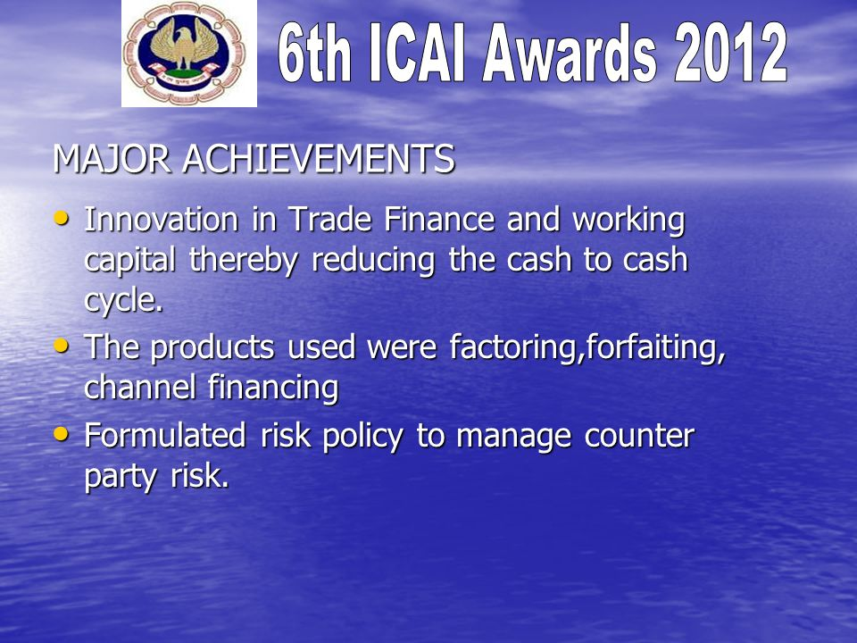 MAJOR ACHIEVEMENTS Innovation in Trade Finance and working capital thereby reducing the cash to cash cycle.