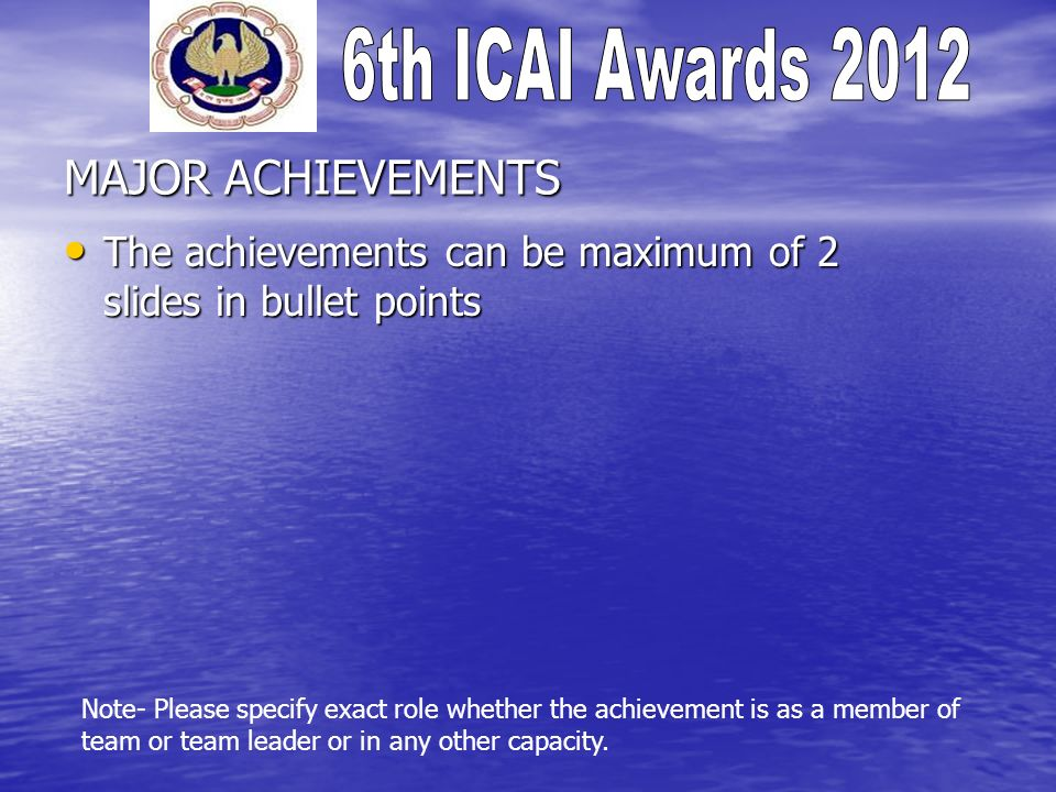 MAJOR ACHIEVEMENTS The achievements can be maximum of 2 slides in bullet points The achievements can be maximum of 2 slides in bullet points Note- Please specify exact role whether the achievement is as a member of team or team leader or in any other capacity.