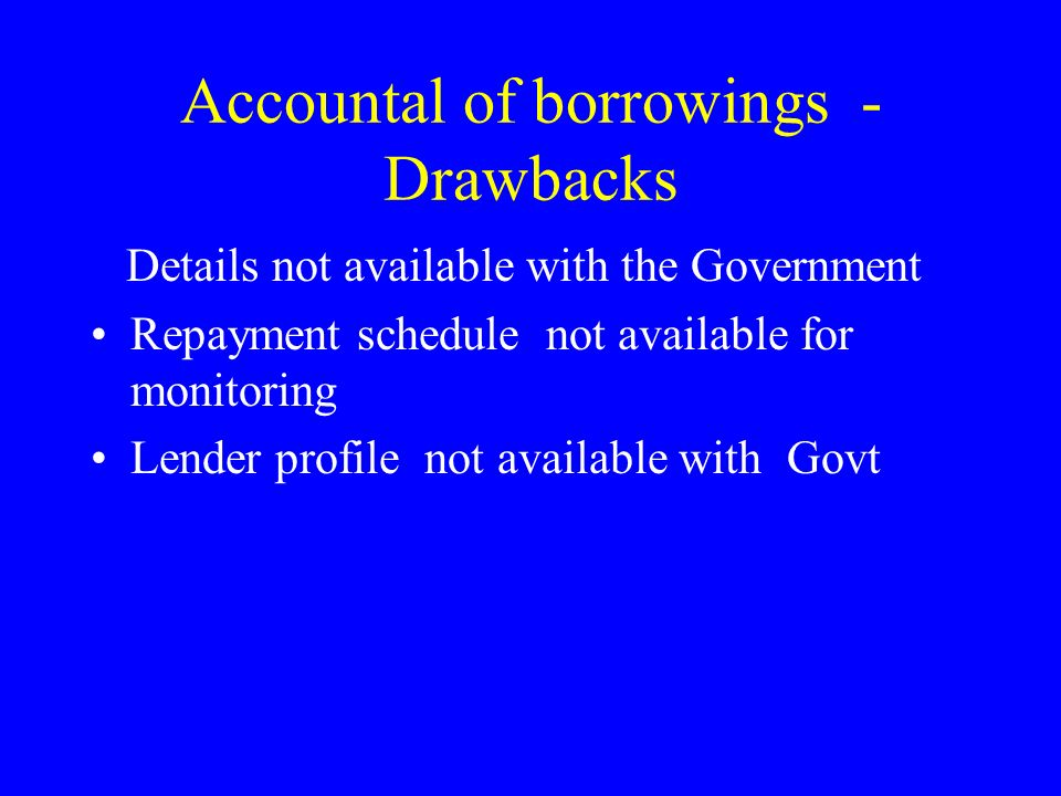 Accountal of Borrowings Original Receipt/repayment is by RBI PAO maintains headwise accounts RBI maintains loanwise accounts