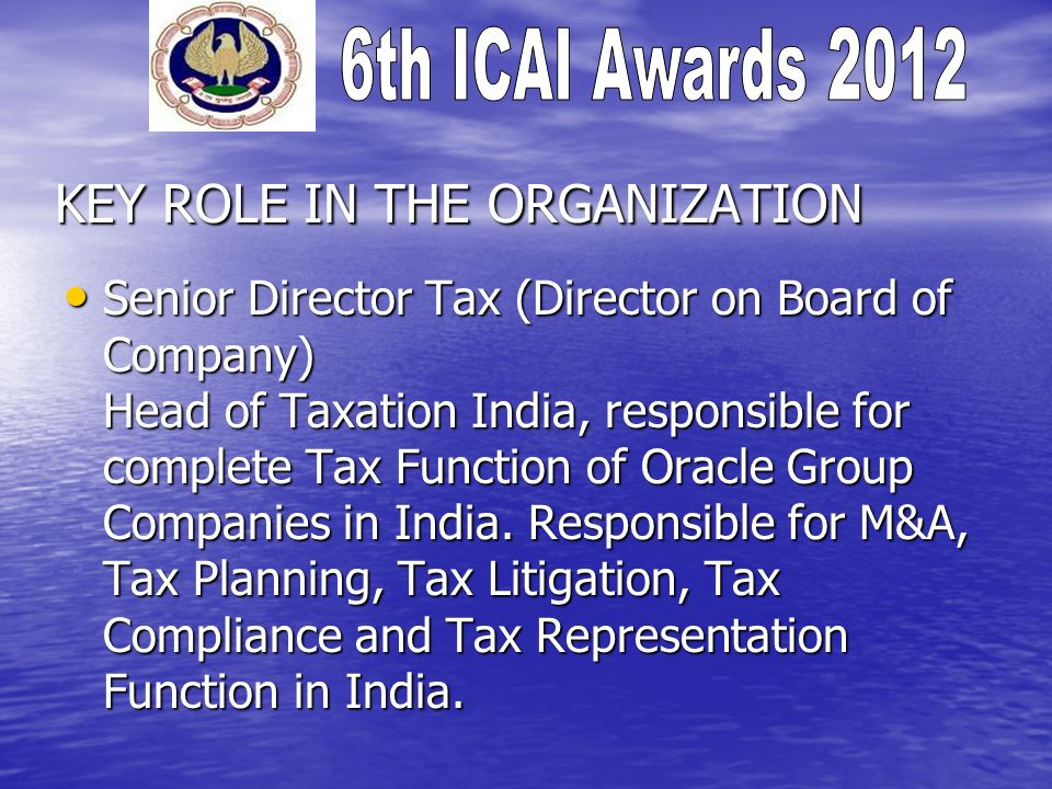 KEY ROLE IN THE ORGANIZATION Senior Director Tax (Director on Board of Company) Head of Taxation India, responsible for complete Tax Function of Oracle Group Companies in India.