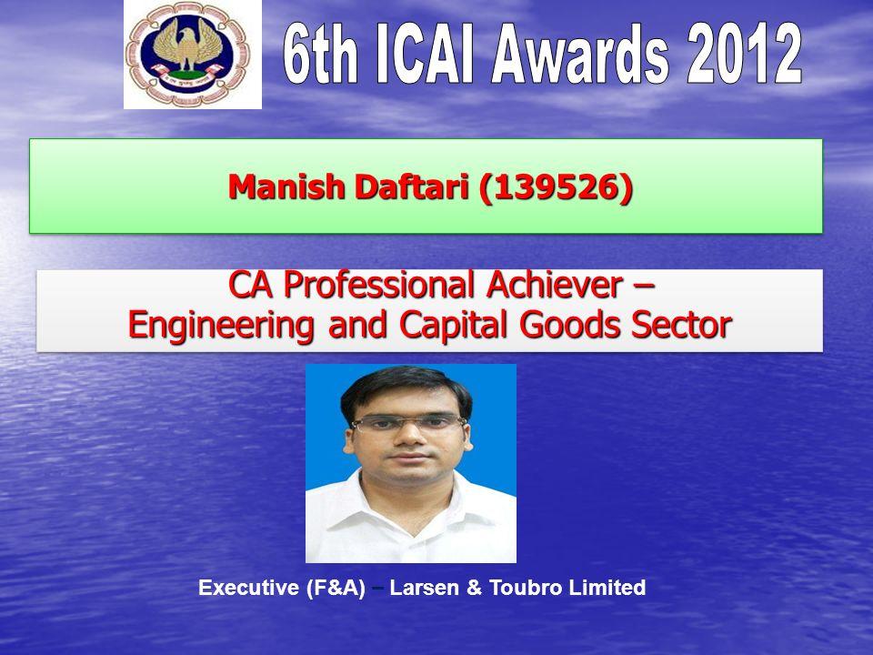 Manish Daftari (139526) Manish Daftari (139526) CA Professional Achiever – CA Professional Achiever – Engineering and Capital Goods Sector CA Professi