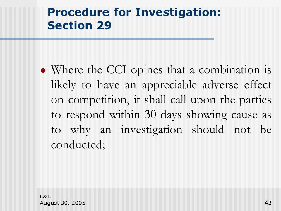 L&L August 30, 200543 Procedure for Investigation: Section 29 Where the CCI opines that a combination is likely to have an appreciable adverse effect