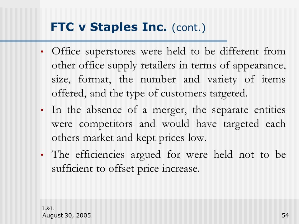L&L August 30, 200554 FTC v Staples Inc. (cont.) Office superstores were held to be different from other office supply retailers in terms of appearanc