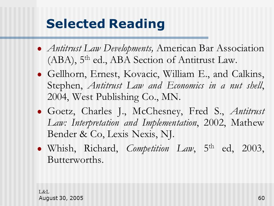L&L August 30, 200560 Selected Reading Antitrust Law Developments, American Bar Association (ABA), 5 th ed., ABA Section of Antitrust Law. Gellhorn, E