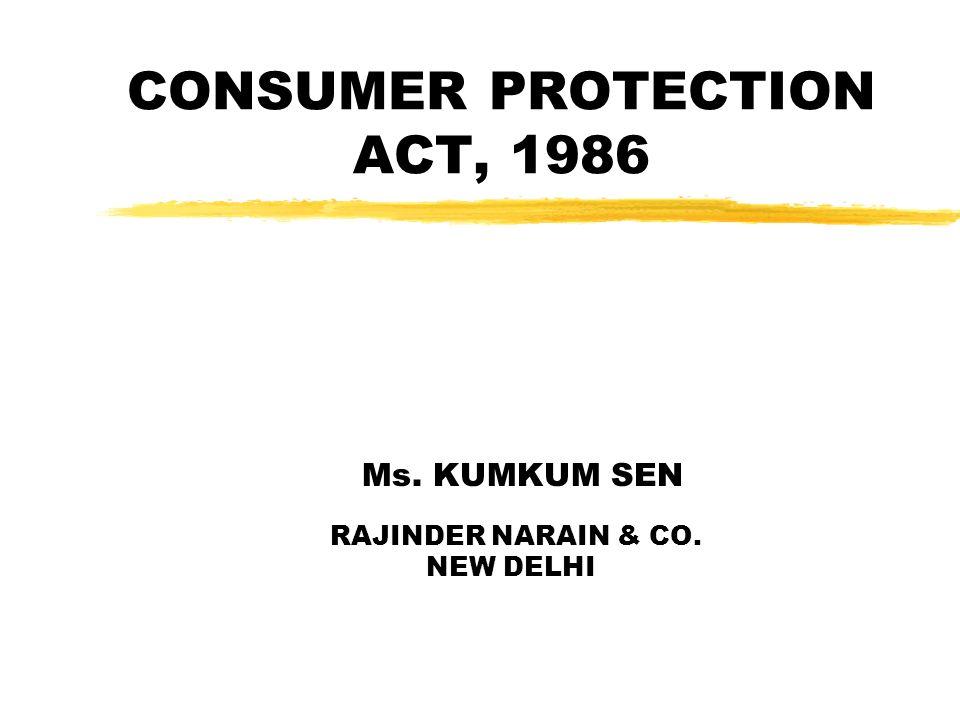 CONSUMER PROTECTION ACT, 1986 Ms. KUMKUM SEN RAJINDER NARAIN & CO. NEW DELHI