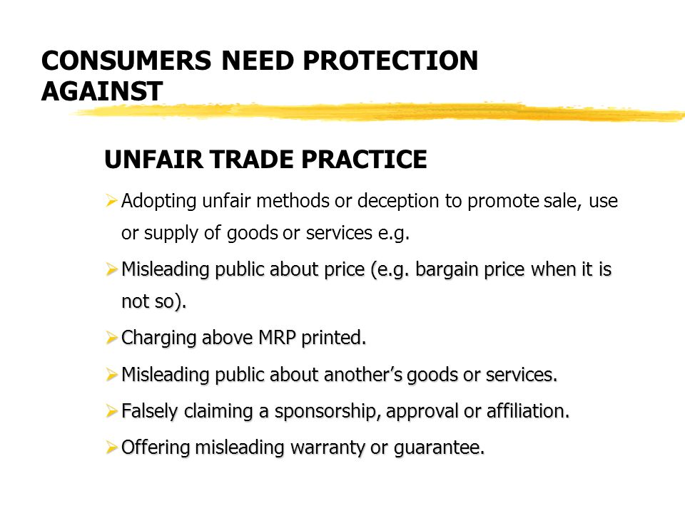 UNFAIR TRADE PRACTICE Adopting unfair methods or deception to promote sale, use or supply of goods or services e.g.