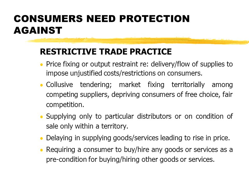 RESTRICTIVE TRADE PRACTICE Price fixing or output restraint re: delivery/flow of supplies to impose unjustified costs/restrictions on consumers.
