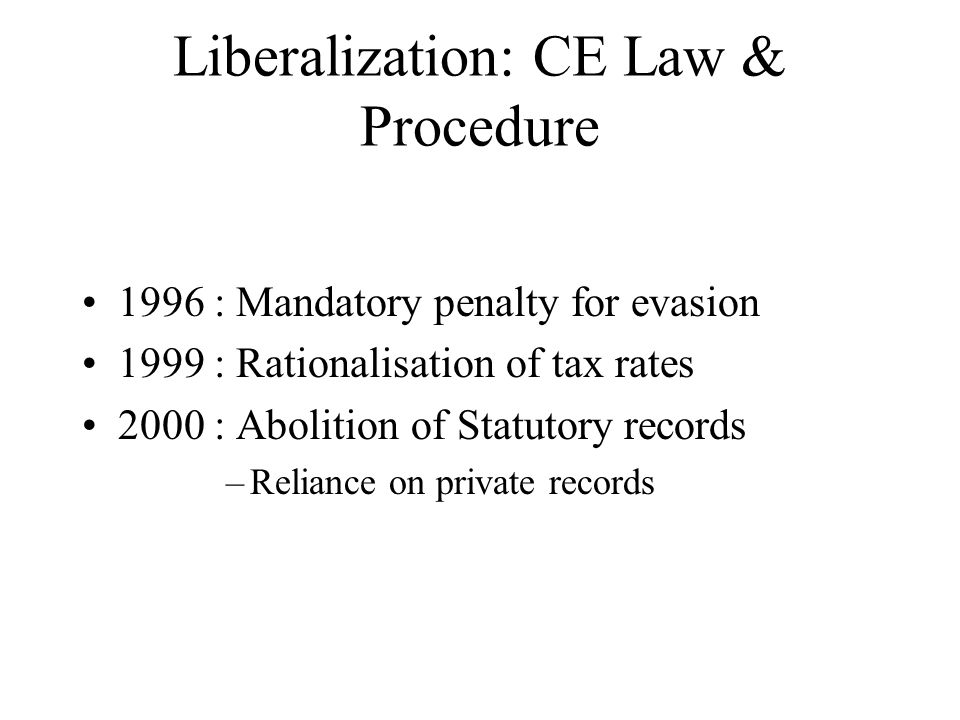 Liberalization: CE Law & Procedure 2001: New Central Excise Rates 2004 : Integration of Cenvat credit of CE duty & ST