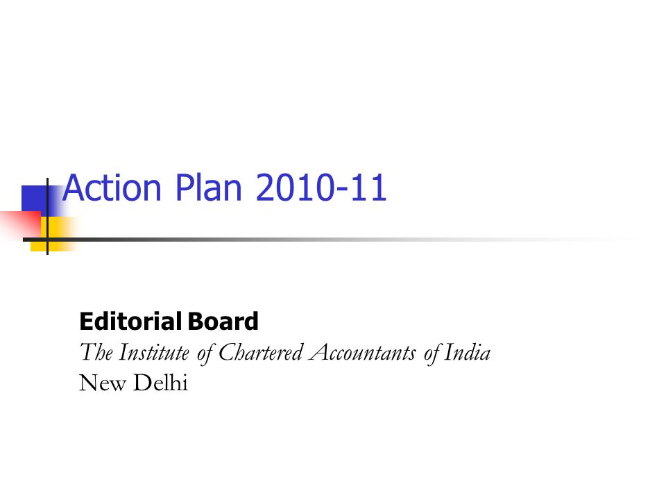 Action Plan Editorial Board The Institute of Chartered Accountants of India New Delhi