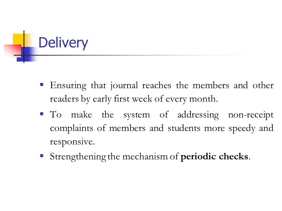 Delivery Ensuring that journal reaches the members and other readers by early first week of every month.