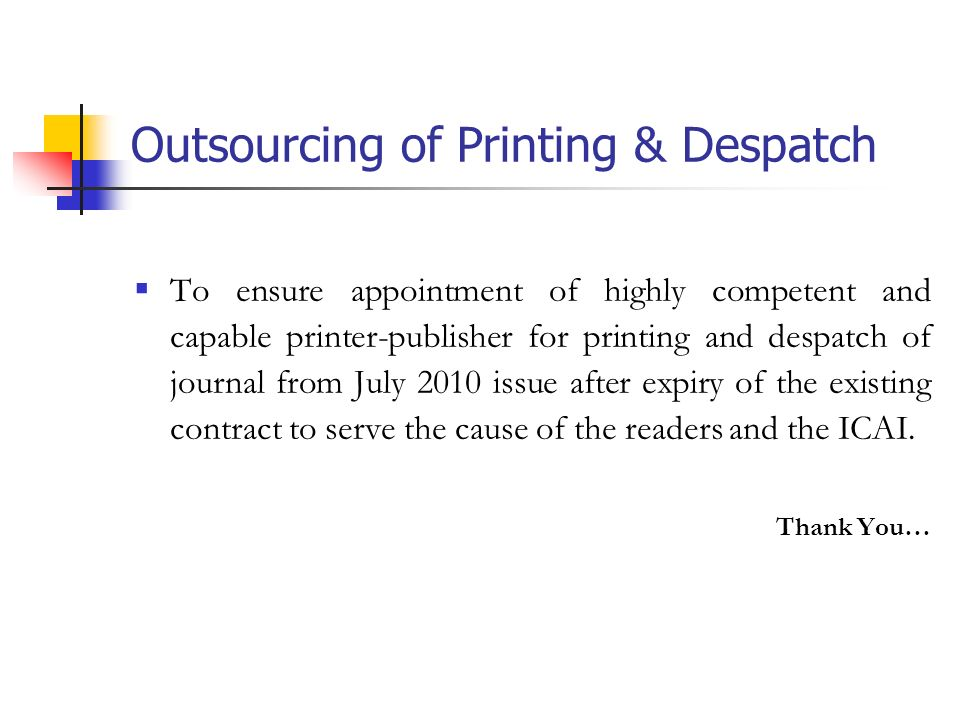 Outsourcing of Printing & Despatch To ensure appointment of highly competent and capable printer-publisher for printing and despatch of journal from July 2010 issue after expiry of the existing contract to serve the cause of the readers and the ICAI.