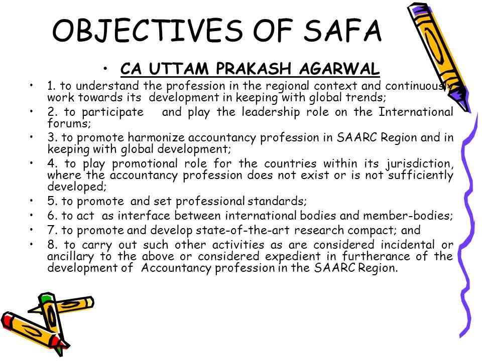 OBJECTIVES OF SAFA CA UTTAM PRAKASH AGARWAL 1.