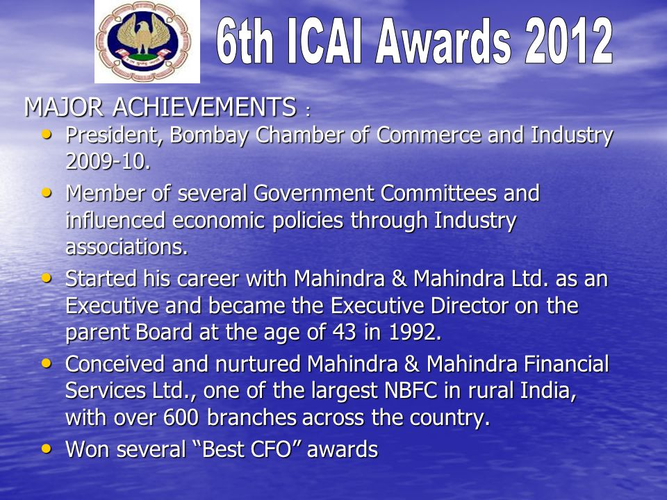 MAJOR ACHIEVEMENTS : President, Bombay Chamber of Commerce and Industry 2009-10.