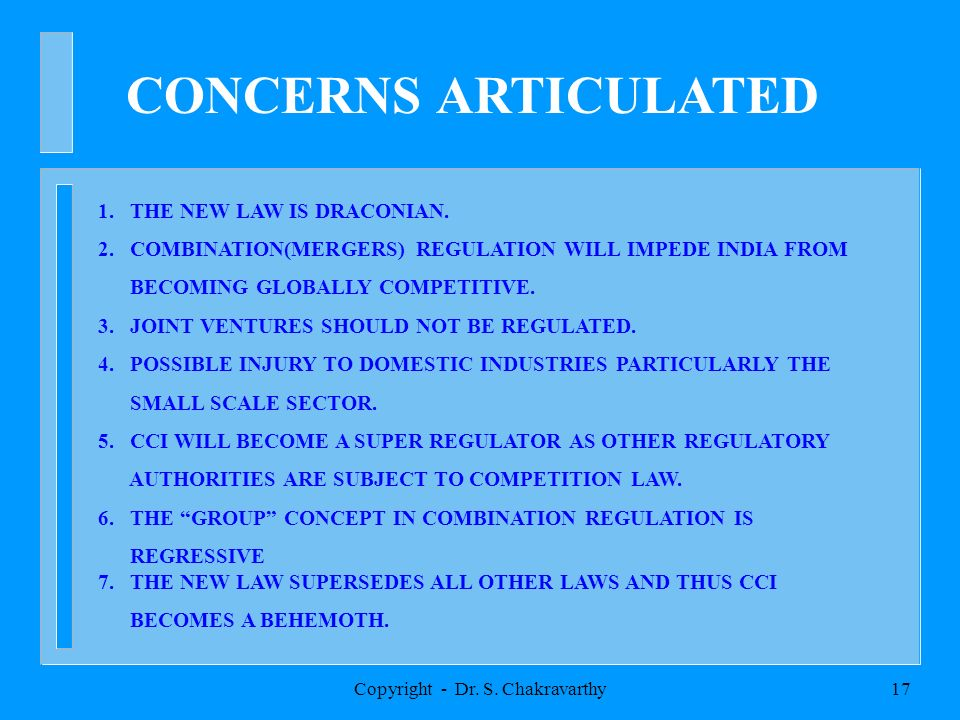 Copyright - Dr. S. Chakravarthy16 EXTRA TERRITORIAL REACH n THE COMPETITION ACT, 2002 EXTENDS THE CCIs REACH BEYOND THE INDIAN SOIL n THE EXTRA TERRIT