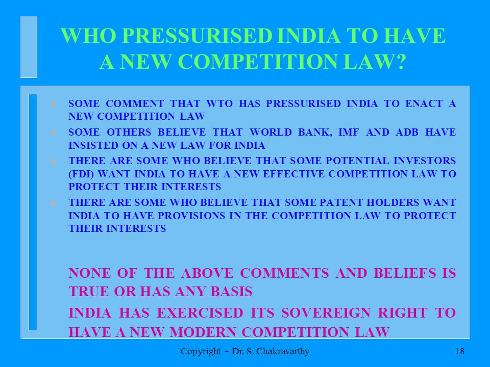 Copyright - Dr. S. Chakravarthy17 CONCERNS ARTICULATED 1. THE NEW LAW IS DRACONIAN. 2. COMBINATION(MERGERS) REGULATION WILL IMPEDE INDIA FROM BECOMING