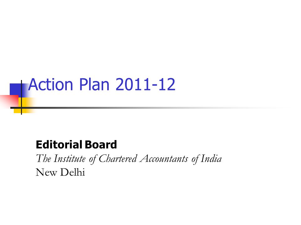 Action Plan 2011-12 Editorial Board The Institute of Chartered Accountants of India New Delhi