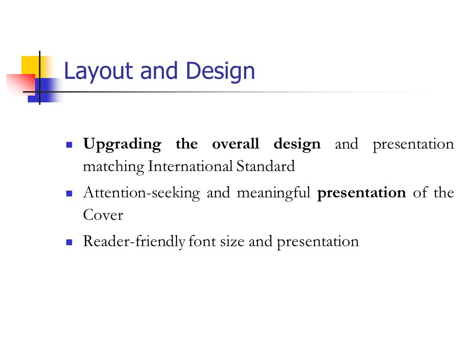Layout and Design Upgrading the overall design and presentation matching International Standard Attention-seeking and meaningful presentation of the Cover Reader-friendly font size and presentation
