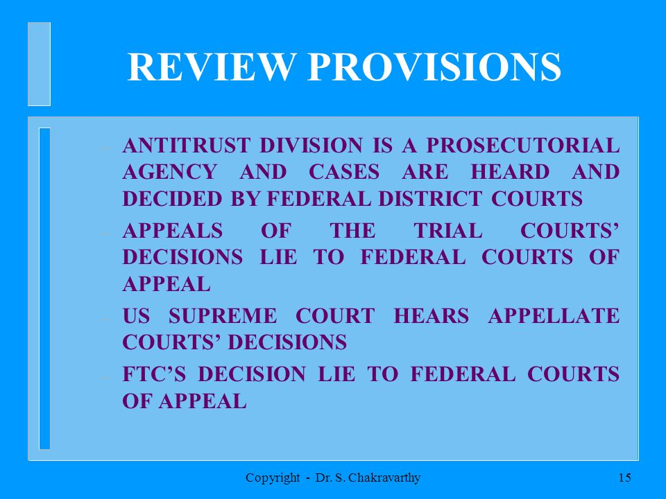 Copyright - Dr. S. Chakravarthy15 REVIEW PROVISIONS – ANTITRUST DIVISION IS A PROSECUTORIAL AGENCY AND CASES ARE HEARD AND DECIDED BY FEDERAL DISTRICT