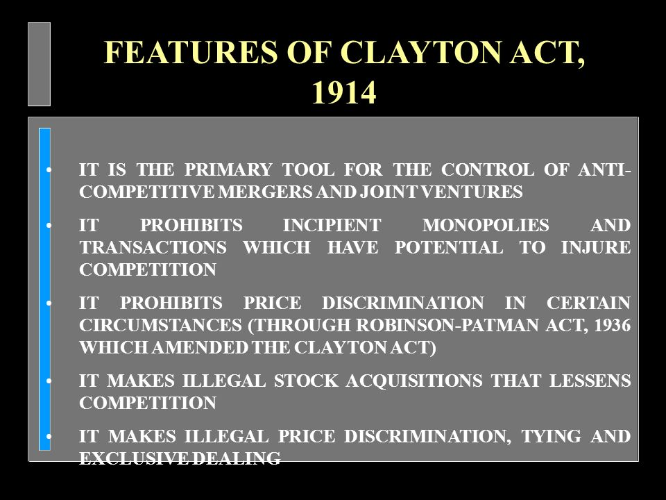 Copyright - Dr. S. Chakravarthy6 FEATURES OF CLAYTON ACT, 1914 IT IS THE PRIMARY TOOL FOR THE CONTROL OF ANTI- COMPETITIVE MERGERS AND JOINT VENTURES
