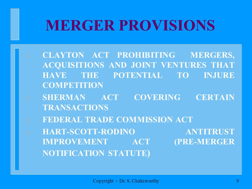 Copyright - Dr. S. Chakravarthy9 MERGER PROVISIONS 1. CLAYTON ACT PROHIBITING MERGERS, ACQUISITIONS AND JOINT VENTURES THAT HAVE THE POTENTIAL TO INJU