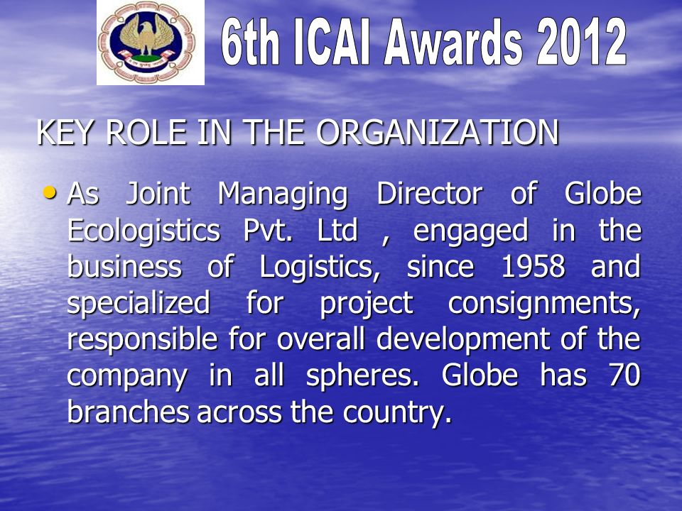KEY ROLE IN THE ORGANIZATION As Joint Managing Director of Globe Ecologistics Pvt.