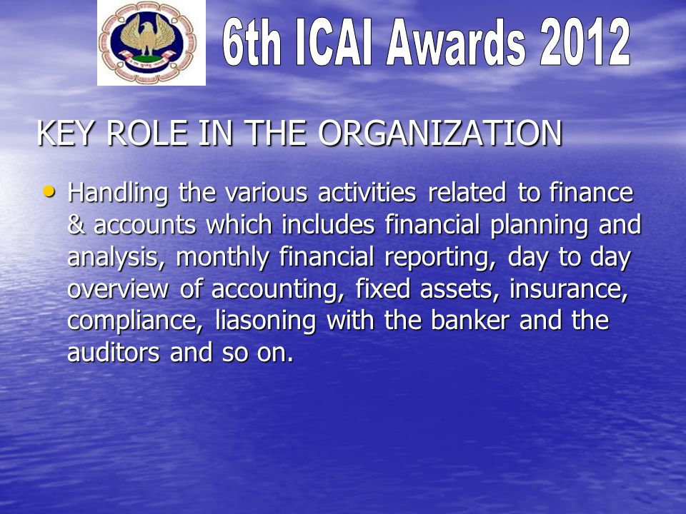 KEY ROLE IN THE ORGANIZATION Handling the various activities related to finance & accounts which includes financial planning and analysis, monthly fin