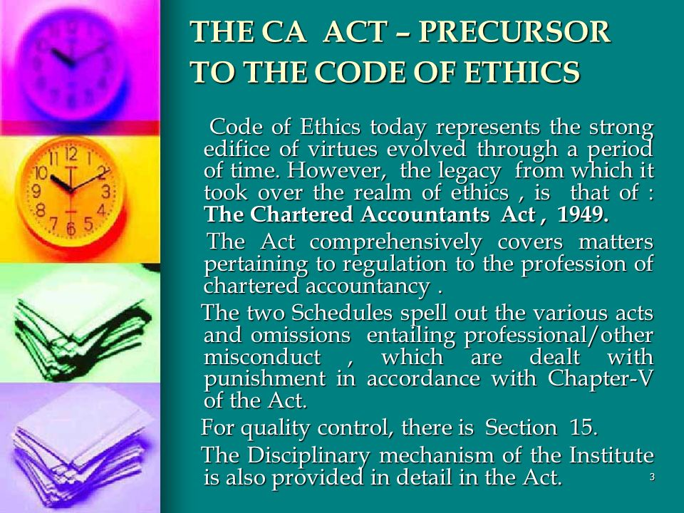 3 THE CA ACT – PRECURSOR TO THE CODE OF ETHICS Code of Ethics today represents the strong edifice of virtues evolved through a period of time.