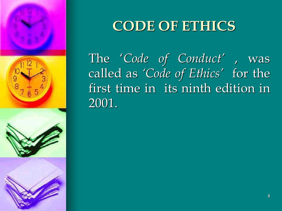 8 CODE OF ETHICS The Code of Conduct, was called as Code of Ethics for the first time in its ninth edition in 2001.