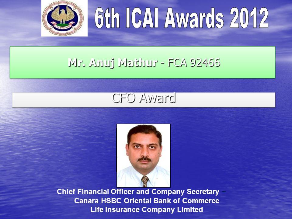 Mr. Anuj Mathur - FCA 92466 Mr. Anuj Mathur - FCA 92466 CFO Award Chief Financial Officer and Company Secretary – Canara HSBC Oriental Bank of Commerc