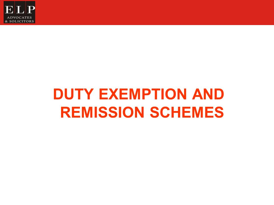 DUTY EXEMPTION AND REMISSION SCHEMES
