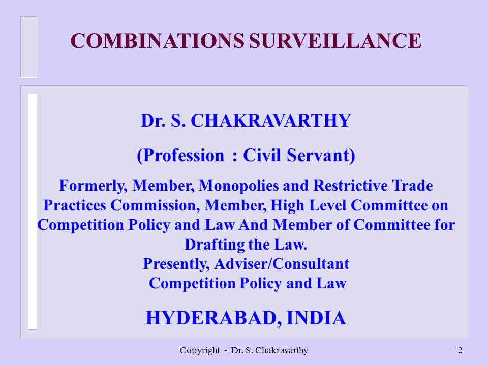 Copyright - Dr. S. Chakravarthy2 COMBINATIONS SURVEILLANCE Dr. S. CHAKRAVARTHY (Profession : Civil Servant) Formerly, Member, Monopolies and Restricti