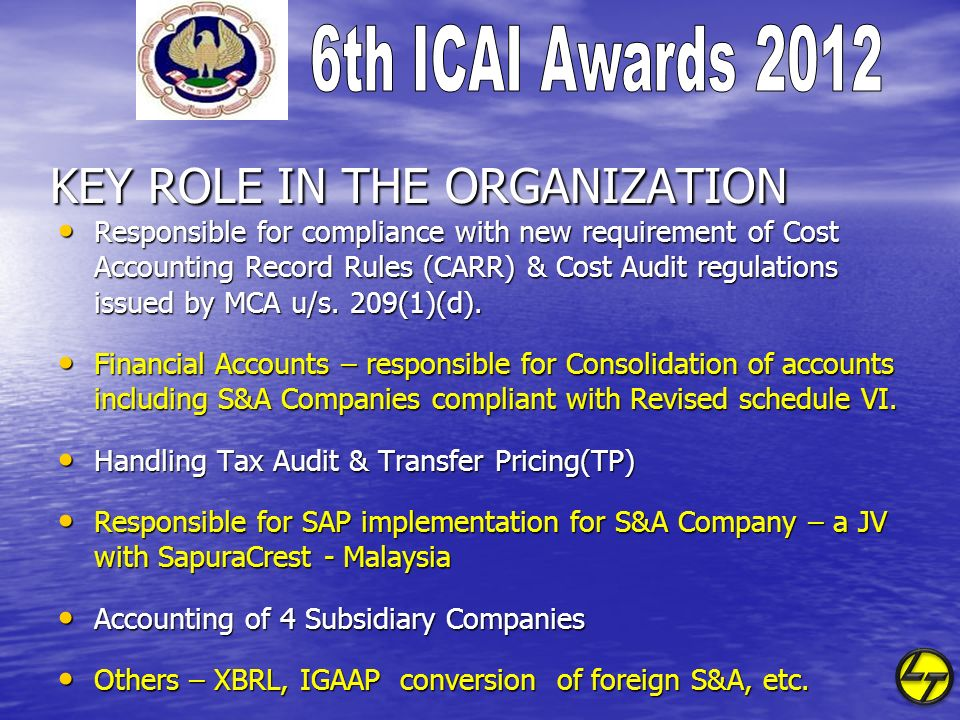 KEY ROLE IN THE ORGANIZATION Responsible for compliance with new requirement of Cost Accounting Record Rules (CARR) & Cost Audit regulations issued by