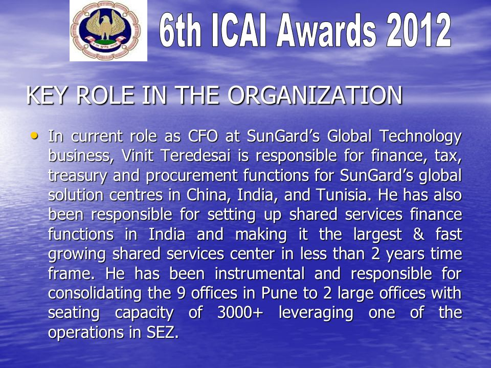 KEY ROLE IN THE ORGANIZATION In current role as CFO at SunGards Global Technology business, Vinit Teredesai is responsible for finance, tax, treasury