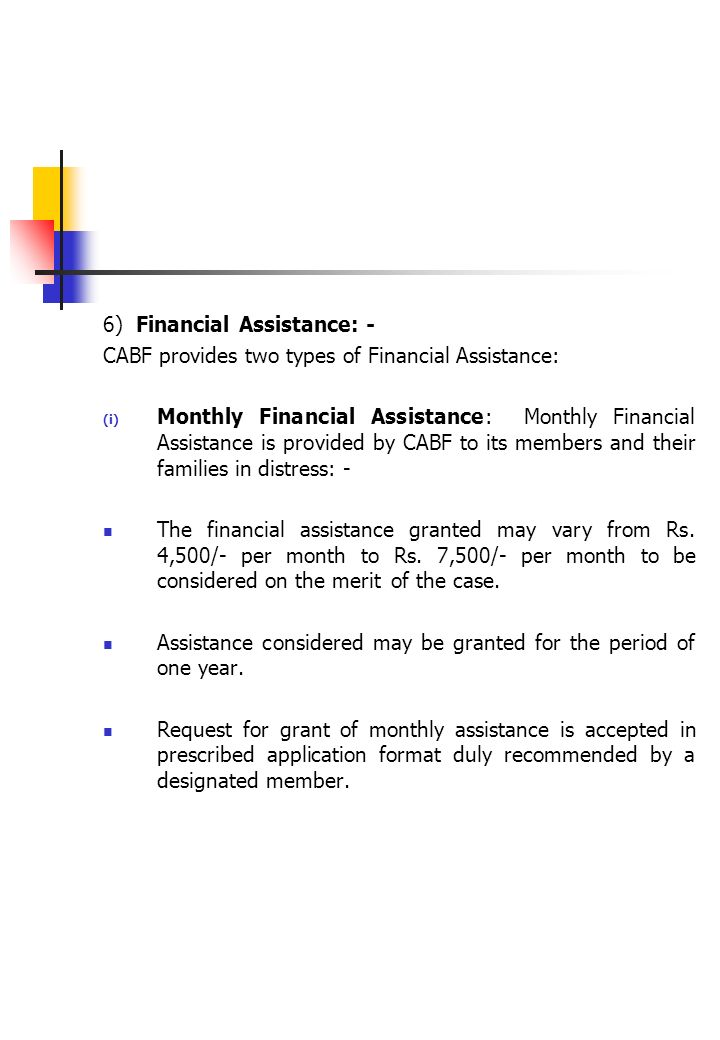 (ii) Ex-Gratia Financial Assistance: CABF provides two types of ex-gratia financial assistance: a) In case of accidental death/unnatural death at the age below 55 years against claim to the legal heir of deceased member.