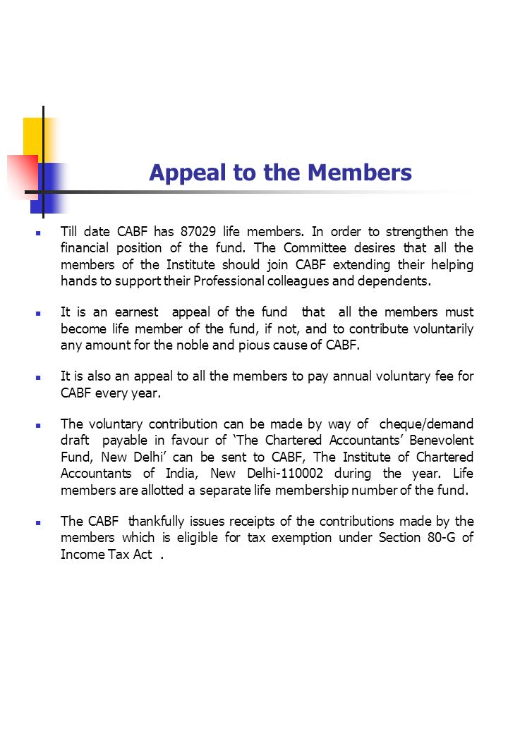 Appeal to the Members Till date CABF has 87029 life members. In order to strengthen the financial position of the fund. The Committee desires that all