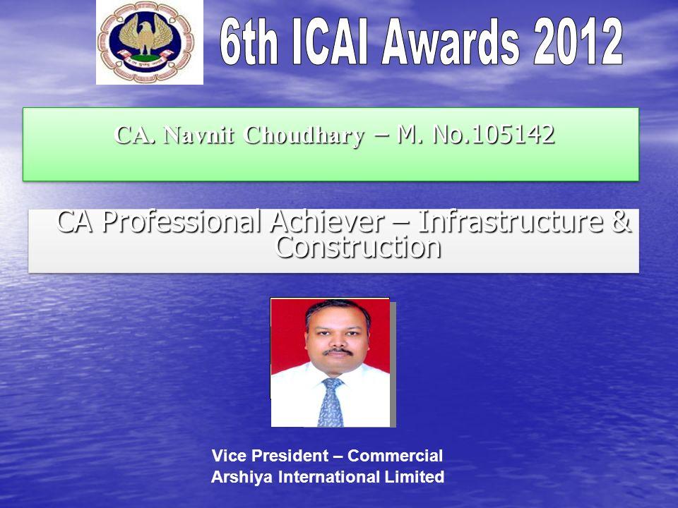 CA. Navnit Choudhary – M. No.105142 CA. Navnit Choudhary – M. No.105142 CA Professional Achiever – Infrastructure & Construction CA Professional Achie
