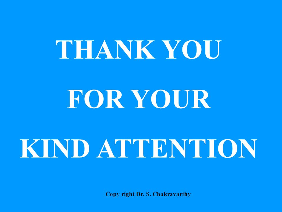 THANK YOU FOR YOUR KIND ATTENTION Copy right Dr. S. Chakravarthy